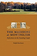 The Madisons at Montpelier: Reflections on the Founding Couple