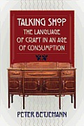 Talking Shop The Language of Craft in an Age of Consumption