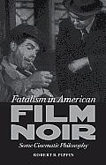Fatalism in American Film Noir: Some Cinematic Philosophy