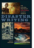 Disaster writing; the cultural politics of catastrophe in Latin America