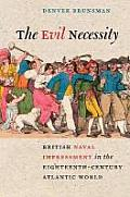 The Evil Necessity: British Naval Impressment in the Eighteenth-Century Atlantic World