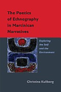 The Poetics of Ethnography in Martinican Narratives: Exploring the Self and the Environment (New World Studies)