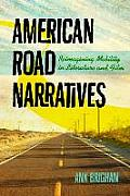 American Road Narratives Reimagining Mobility In Literature & Film