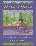 Wonderous Words: Writers and Writing in the Elementary Classroom