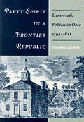 Party Spirit in a Frontier Republic: Democratic Politics in Ohio, 1793-1821