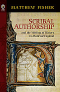 Scribal Authorship and the Writing of History in Medieval England