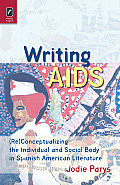 Writing AIDS: (Re)Conceptualizing the Individual and Social Body in Spanish American Literature