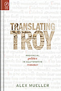 Translating Troy: Provincial Politics in Alliterative Romance