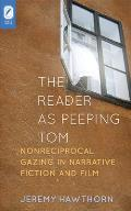 The Reader as Peeping Tom: Nonreciprocal Gazing in Narrative Fiction and Film (Theory Interpretation Narrativ)