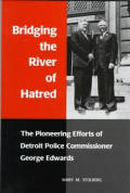 Bridging the River of Hatred: The Pioneering Efforts of Detroit Police Commissioner George Edwards