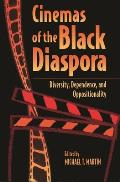 Cinemas of the Black Diaspora: Diversity, Dependence, and Oppositionality (Contemporary Film and Television)