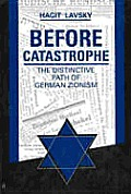 Before Catastrophe: The Distinctive Path of German Zionism