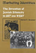 Marketing identities the invention of Jewish ethnicity in Ost und West