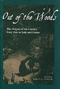 Out of the Woods The Origins of the Literary Fairy Tale in Italy & France