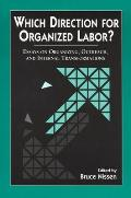Which Direction for Organized Labor?: Essay on Organizing, Outreach, and Internal Transformations Cover