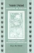 Jewish Poland Legends of Origin: Ethnopoetics and Legendary Chronicles (Raphael Patai Series in Jewish Folklore and Anthropology)