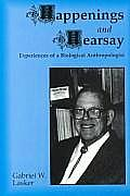 Happenings and Hearsay: Experiences of a Biological Anthropologist