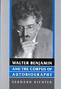 Walter Benjamin & the Corpus of Autobiography
