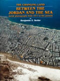 Changing Land Between the Jordan & the Sea Aerial Photographs from 1917 to the Present
