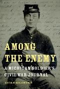 Among The Enemy: A Michigan Soldier's Civil War Journal (Great Lakes Books) by Mark Hoffman (edt)