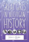 Great Girls In Michigan History (Great Lakes Books) by Patricia Majher
