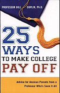 25 Ways to Make College Pay off: Advice for Anxious Parents from a Professor Who's Seen It All