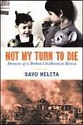 Not My Turn To Die: Memoirs of a Broken Childhood in Bosnia (08 Edition)