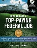 How to Land a Top Paying Federal Job Your Complete Guide to Opportunities Internships Resumes & Cover Letters Application Essays KSAs Intervi