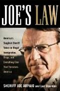 Joes Law Americas Toughest Sheriff Takes on Illegal Immigration Drugs & Everything Else That Threatens America