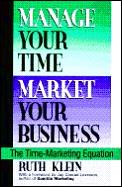 Manage Your Time Market Your Business