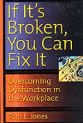 If Its Broken You Can Fix It Overcoming Dysfunction in the Workplace