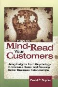How to Mind-Read Your Customers: Using Insights from Psychology to Increase Sales and Develop Better Business Relationships Cover