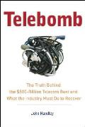 Telebomb The Truth Behind the $500 Billion Telecom Bust & What the Industry Must Do to Recover