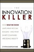 The Innovation Killer: How What We Know Limits What We Can Imagine- and What Smart Companies Are Doing about It