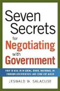 Seven Secrets for Negotiating with Government: How to Deal with Local, State, National, or Foreign Governments-And Come Out Ahead