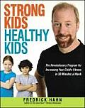 Strong Kids Healthy Kids The Revolutionary Program for Increasing Your Childs Fitness in 30 Minutes a Week