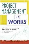 Project Management That Works: Real-World Advice on Communicating, Problem Solving, and Everything Else You Need to Know to Get the Job Done