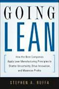 Going Lean How the Best Companies Apply Lean Manufacturing Principles to Shatter Uncertainty Drive Innovation & Maximize Prof