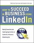 How to Succeed in Business Using LinkedIn Making Connections & Capturing Opportunities on the Worlds #1 Business Networking Site