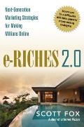 eRiches 2.0 Next Generation Marketing Strategies for Making Millions Online