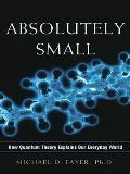 Absolutely Small: How Quantum Theory Explains Our Everyday World (10 Edition)