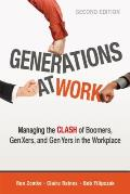Generations at Work Managing the Clash of Boomers Gen Xers & Gen Yers in the Workplace