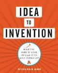 Idea to Invention What You Need...