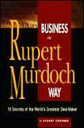 Business The Rupert Murdoch Way Murdoch