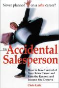 Accidental Salesperson How to Take Control of Your Sales Career & Earn the Respect & Income You Deserve