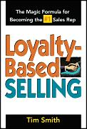 Loyalty Based Selling The Magic Formula for Becoming the #1 Sales Rep