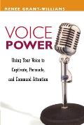 Voice Power Using Your Voice to Captivate Persuade & Command Attention