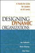 Designing Dynamic Organizations: A Hands on Guide for Leaders at All Levels