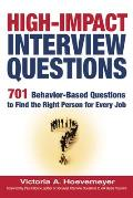 High Impact Interview Questions 701 Behavior Based Questions to Find the Right Person for Every Job