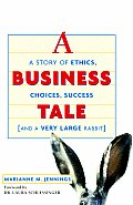 A Business Tale: A Story of Ethics, Choices, Success -- And a Very Large Rabbit